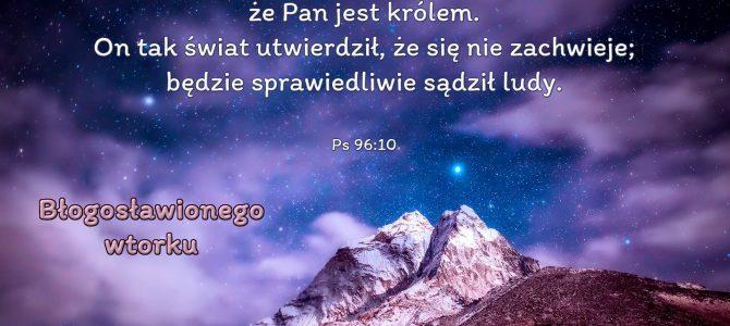 Głoście wśród ludów, że Pan jest królem…(BŁ)