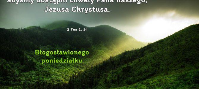 Bóg wezwał nas przez Ewangelię, abyśmy dostąpili chwały Pana naszego, Jezusa Chrystusa.