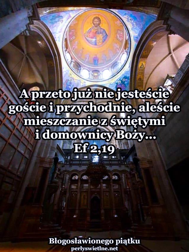 Jesteście współobywatelami świętych i domownikami Boga.
