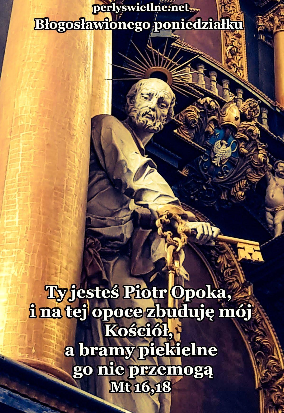 Ty jesteś Piotr [czyli Skała], i na tej Skale zbuduję Kościół mój, a bramy piekielne go nie przemogą.